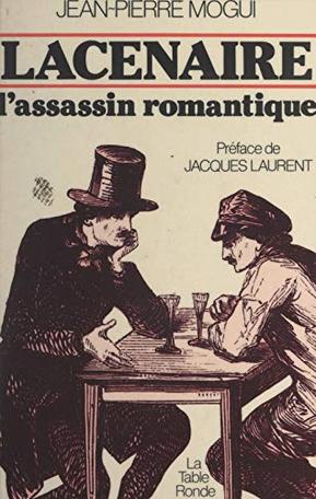 Lacenaire, l'assassin romantique