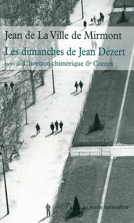 Les dimanches de Jean Dézert suivi de L'horizon chimérique, Contes et d'Autres poèmes