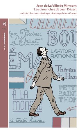 Les dimanches de Jean Dézert suivi de L'horizon chimérique, Autres poèmes et de Contes